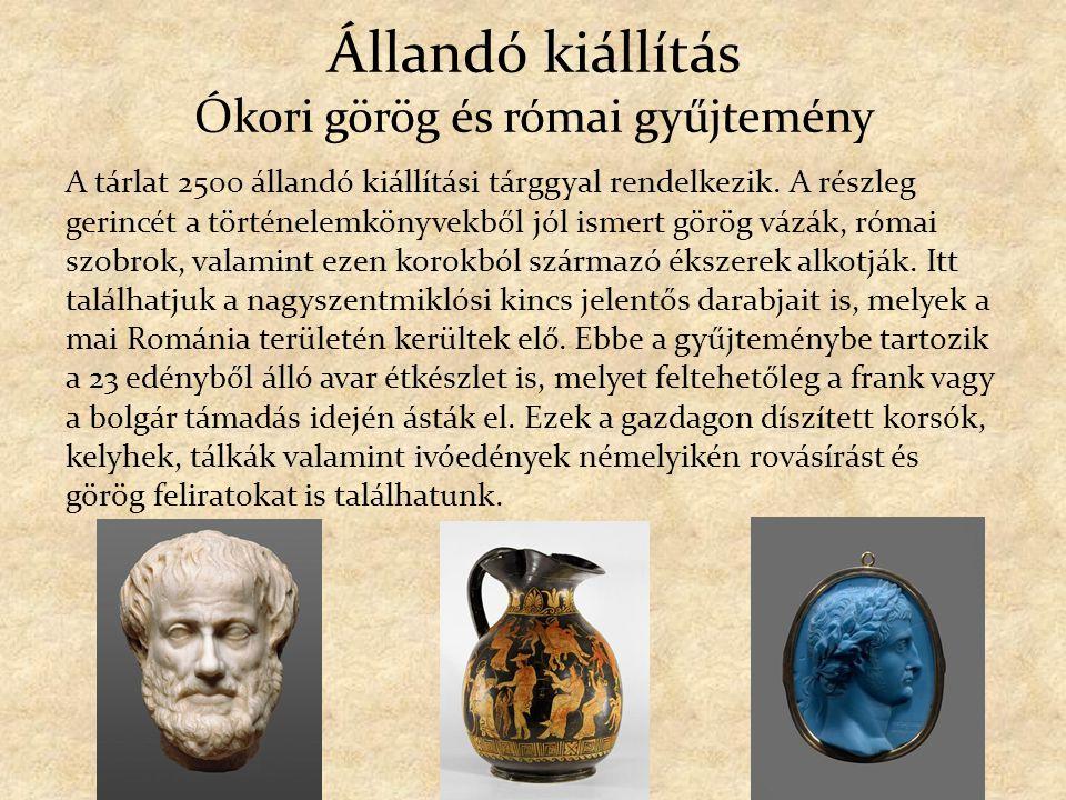 Állandó kiállítás Ókori görög és római gyűjtemény A tárlat 2500 állandó kiállítási tárggyal rendelkezik. A részleg gerincét a történelemkönyvekből jól