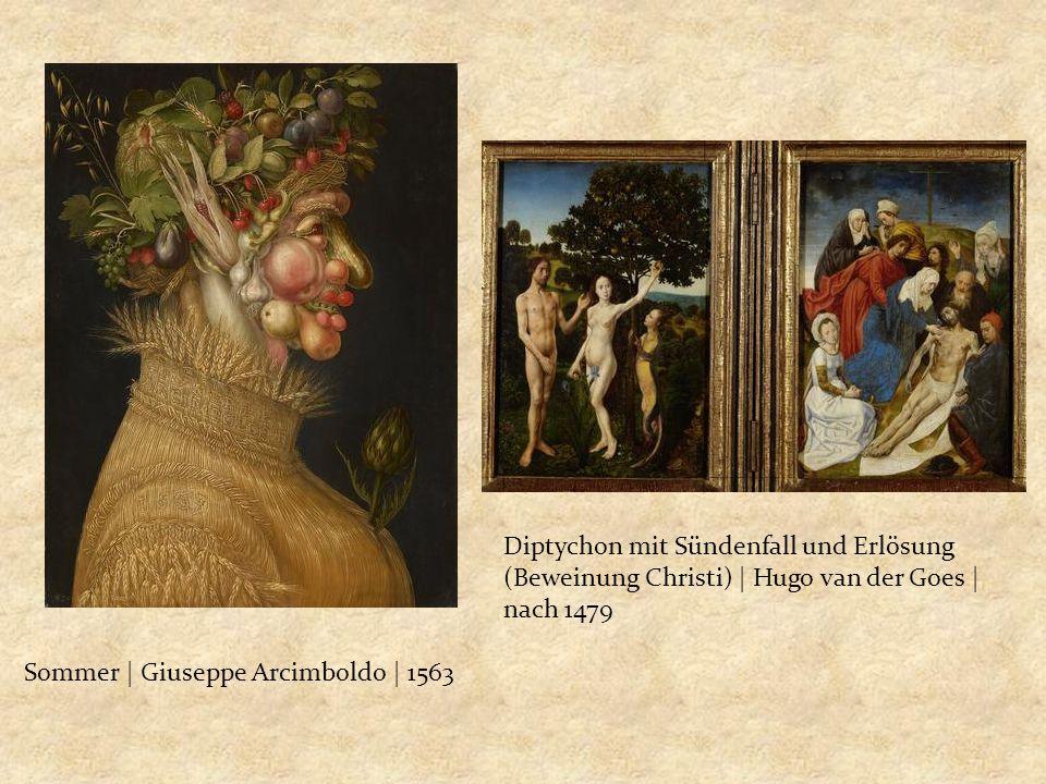 Sommer | Giuseppe Arcimboldo | 1563 Diptychon mit Sündenfall und Erlösung (Beweinung Christi) | Hugo van der Goes | nach 1479