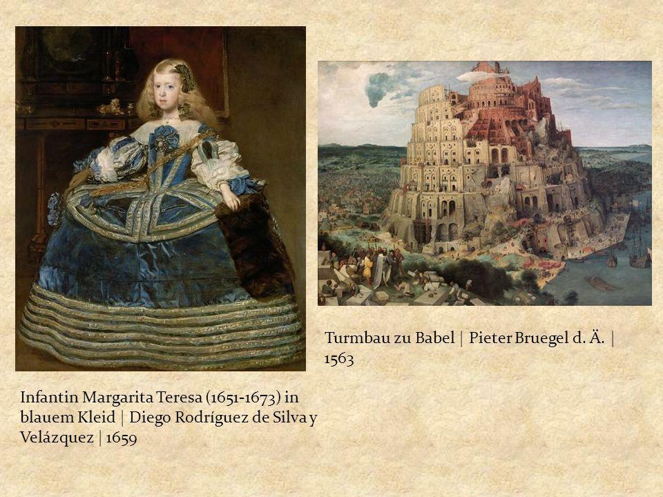 Infantin Margarita Teresa (1651-1673) in blauem Kleid | Diego Rodríguez de Silva y Velázquez | 1659 Turmbau zu Babel | Pieter Bruegel d. Ä. | 1563