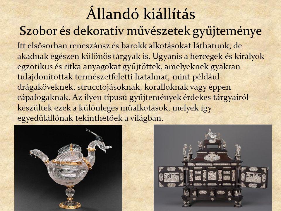 Állandó kiállítás Szobor és dekoratív művészetek gyűjteménye Itt elsősorban reneszánsz és barokk alkotásokat láthatunk, de akadnak egészen különös tár