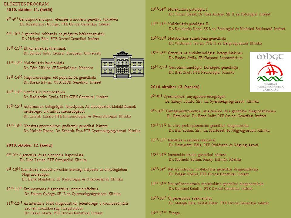 ELŐZETES PROGRAM 2010. október 11. (hétfő) 9 00 -9 45 Genotípus-fenotípus elemzés a modern genetika tükrében Dr. Kosztolányi György, PTE Orvosi Geneti