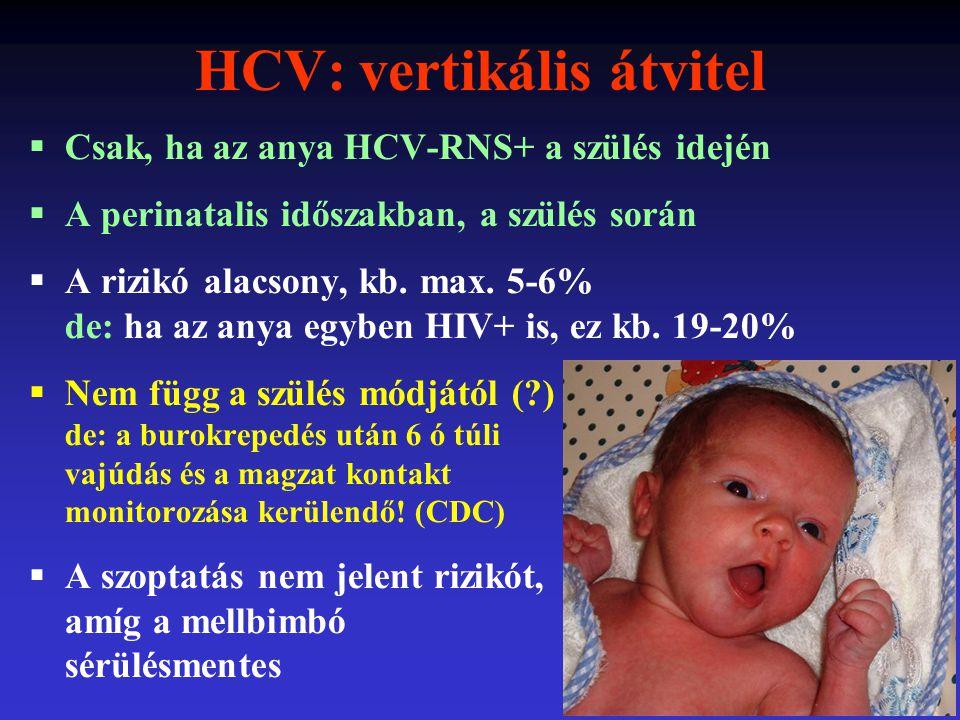 HCV: vertikális átvitel  Csak, ha az anya HCV-RNS+ a szülés idején  A perinatalis időszakban, a szülés során  A rizikó alacsony, kb. max. 5-6% de: