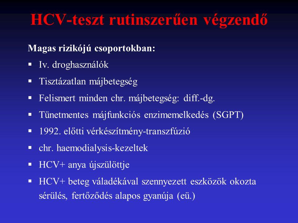 HCV-teszt rutinszerűen végzendő Magas rizikójú csoportokban:  Iv. droghasználók  Tisztázatlan májbetegség  Felismert minden chr. májbetegség: diff.