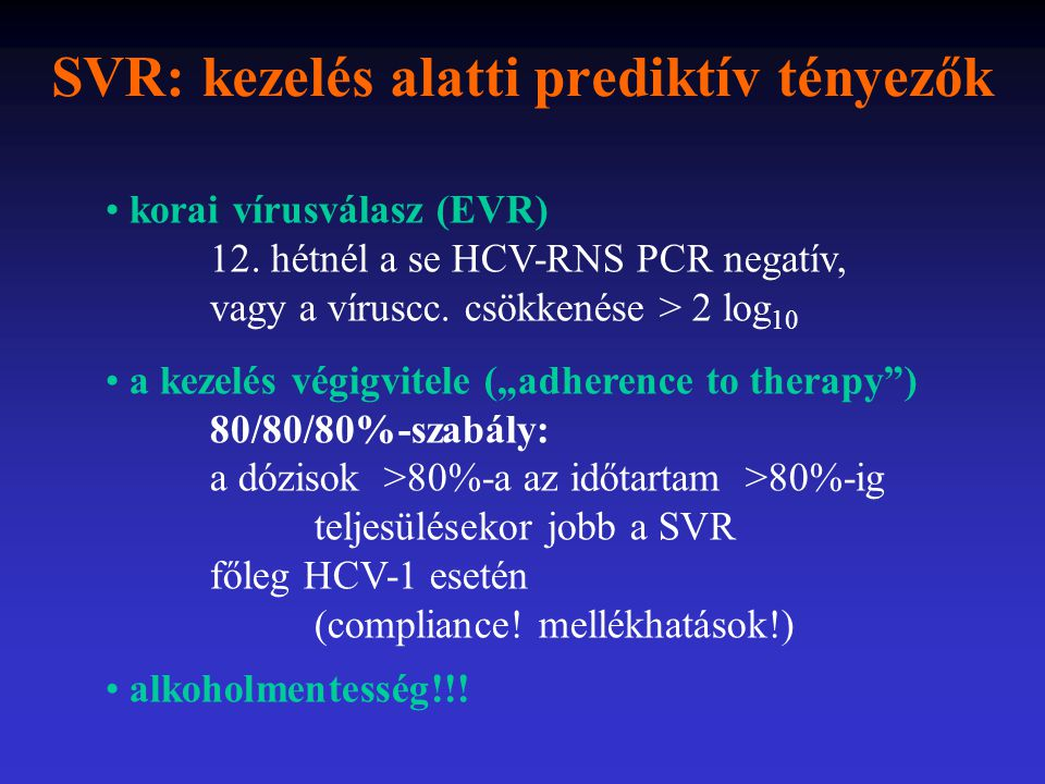 SVR: kezelés alatti prediktív tényezők korai vírusválasz (EVR) 12. hétnél a se HCV-RNS PCR negatív, vagy a víruscc. csökkenése > 2 log 10 a kezelés vé