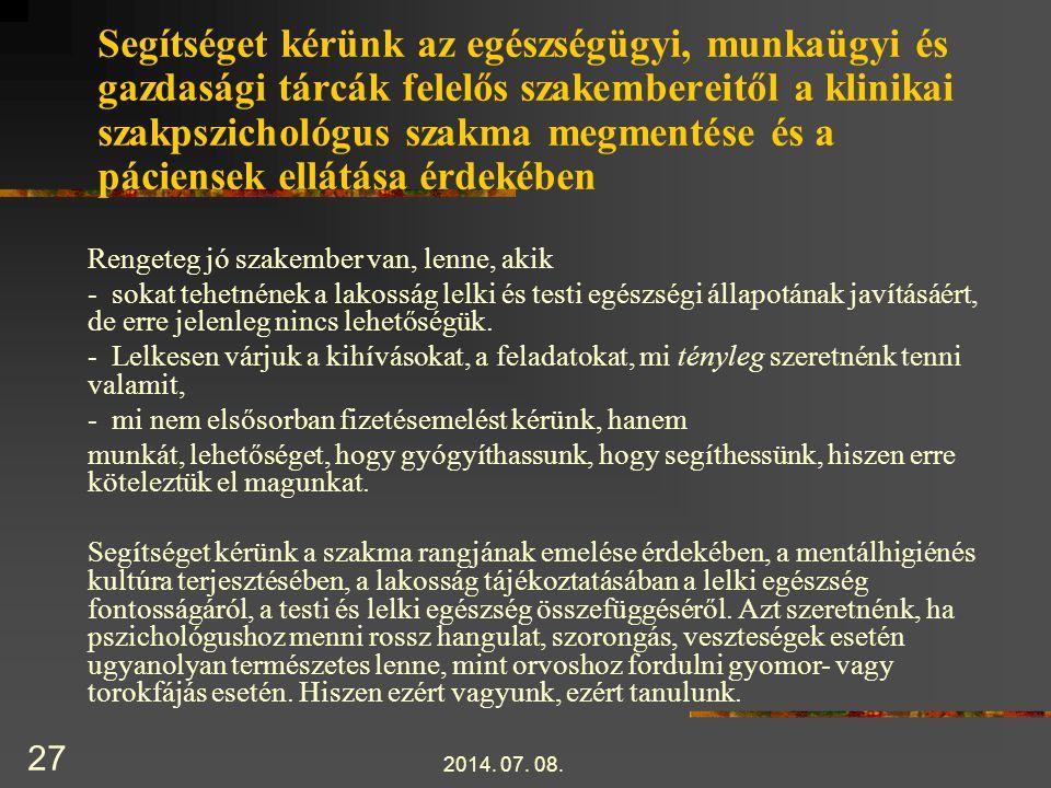 2014. 07. 08. 27 Segítséget kérünk az egészségügyi, munkaügyi és gazdasági tárcák felelős szakembereitől a klinikai szakpszichológus szakma megmentése