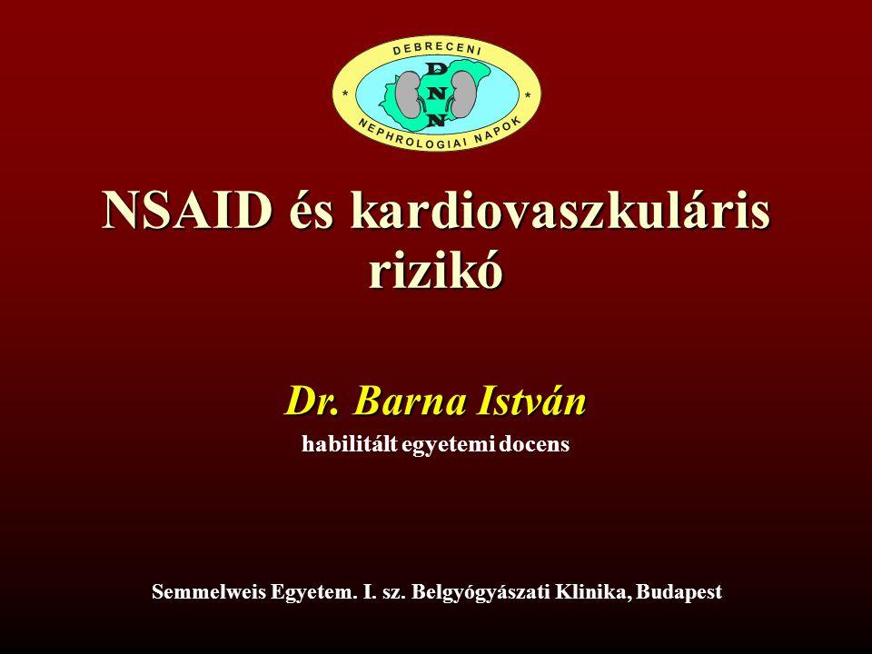 NSAID és kardiovaszkuláris rizikó Dr.Barna István habilitált egyetemi docens Semmelweis Egyetem.