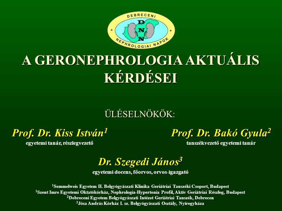 A GERONEPHROLOGIA AKTUÁLIS KÉRDÉSEI ÜLÉSELNÖKÖK: egyetemi tanár, részlegvezető 1 1 Semmelweis Egyetem II.