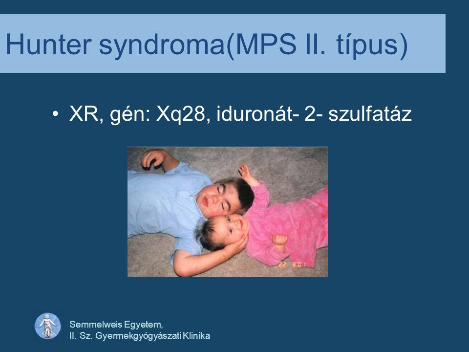 Semmelweis Egyetem, II.Sz. Gyermekgyógyászati Klinika Hunter syndroma(MPS II.