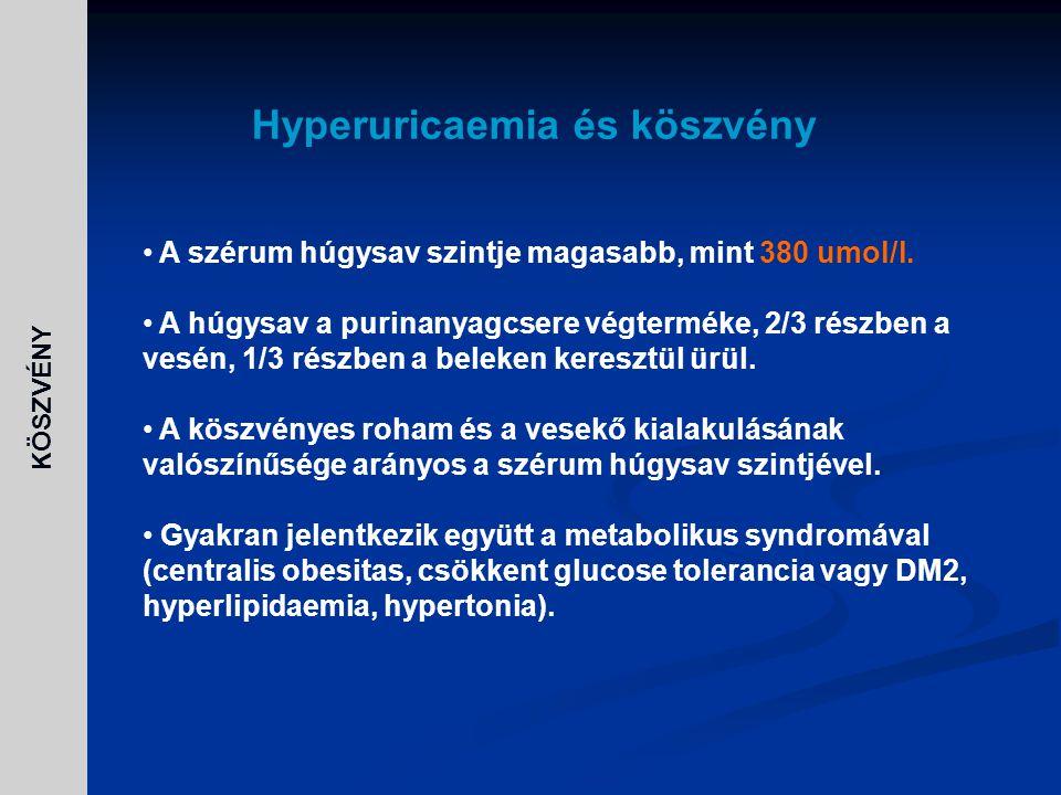 Hyperuricaemia és köszvény A szérum húgysav szintje magasabb, mint 380 umol/l. A húgysav a purinanyagcsere végterméke, 2/3 részben a vesén, 1/3 részbe