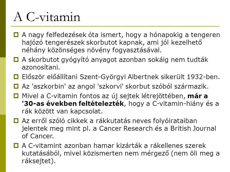 A C-vitamin  A nagy felfedezések óta ismert, hogy a hónapokig a tengeren hajózó tengerészek skorbutot kapnak, ami jól kezelhető néhány közönséges növ
