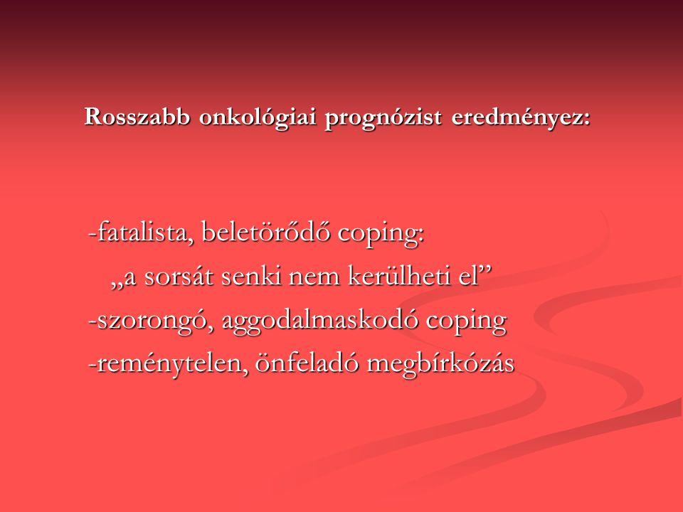 """Rosszabb onkológiai prognózist eredményez: -fatalista, beletörődő coping: -fatalista, beletörődő coping: """"a sorsát senki nem kerülheti el"""" """"a sorsát s"""