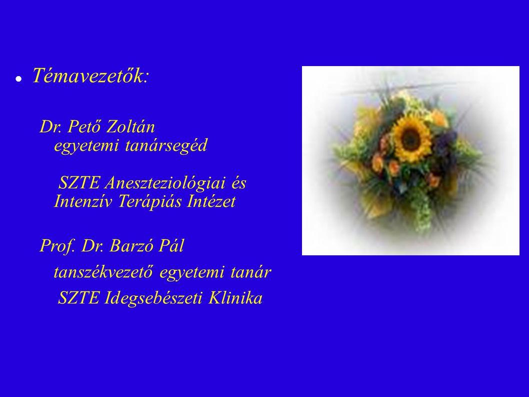 Témavezetők: Dr. Pető Zoltán egyetemi tanársegéd SZTE Aneszteziológiai és Intenzív Terápiás Intézet Prof. Dr. Barzó Pál tanszékvezető egyetemi tanár S