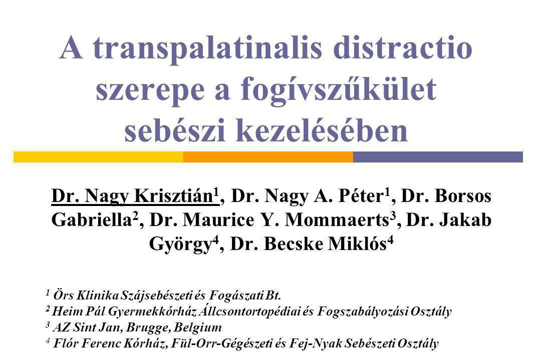 A transpalatinalis distractio szerepe a fogívszűkület sebészi kezelésében Dr. Nagy Krisztián 1, Dr. Nagy A. Péter 1, Dr. Borsos Gabriella 2, Dr. Mauri
