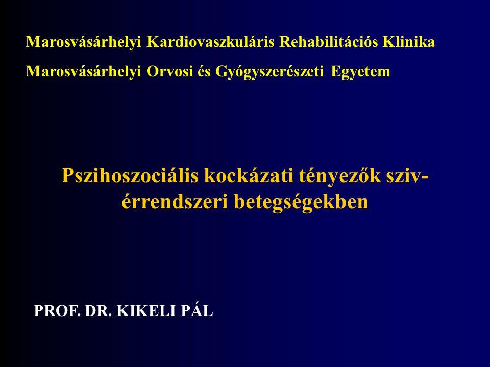 Marosvásárhelyi Kardiovaszkuláris Rehabilitációs Klinika Marosvásárhelyi Orvosi és Gyógyszerészeti Egyetem Pszihoszociális kockázati tényezők sziv- érrendszeri betegségekben PROF.