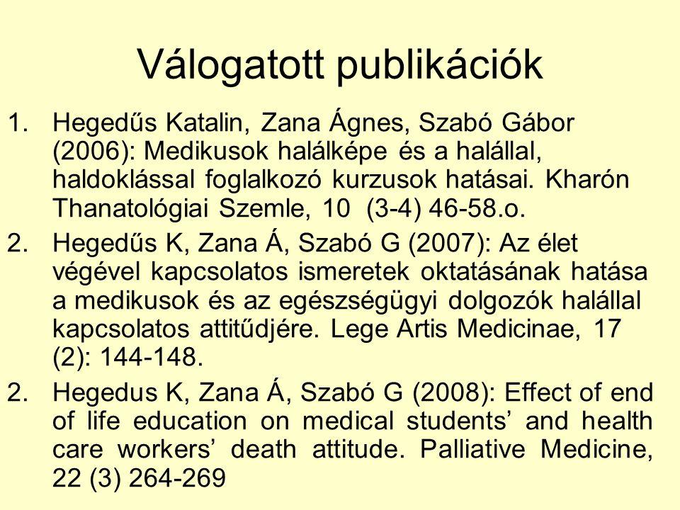 Válogatott publikációk 1.Hegedűs Katalin, Zana Ágnes, Szabó Gábor (2006): Medikusok halálképe és a halállal, haldoklással foglalkozó kurzusok hatásai.