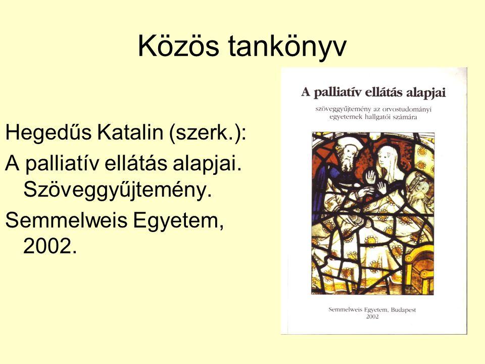 Közös tankönyv Hegedűs Katalin (szerk.): A palliatív ellátás alapjai. Szöveggyűjtemény. Semmelweis Egyetem, 2002.