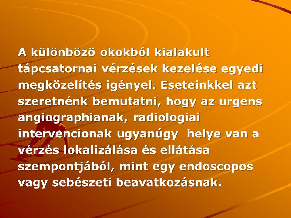 ELSŐ ESET 50 éves férfi beteg Anamnézisében cholecystectomia, cholecystectomia, has szúrt sebe, has szúrt sebe, 2012 januárjában hasnyálmirigy gyulladással szövődő pseudocysta 2012 januárjában hasnyálmirigy gyulladással szövődő pseudocysta Felvételi statusában meteorismus, meteorismus, epigastrialis nyomásérzékenység, epigastrialis nyomásérzékenység, rectálisan masszív melaena, rectálisan masszív melaena, elnyomható szapora pulzus, elnyomható szapora pulzus, RR 80/.
