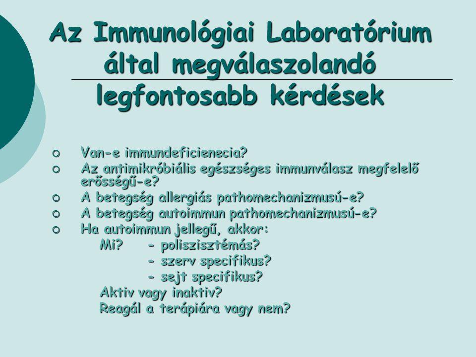 Az Immunológiai Laboratórium által megválaszolandó legfontosabb kérdések  Van-e immundeficienecia?  Az antimikróbiális egészséges immunválasz megfel