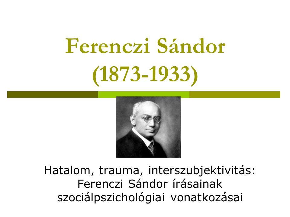 Ferenczi Sándor - társadalmi és politikai radikalizmus  korai trauma elmélet: háborúval kapcsolatos 1918: V.