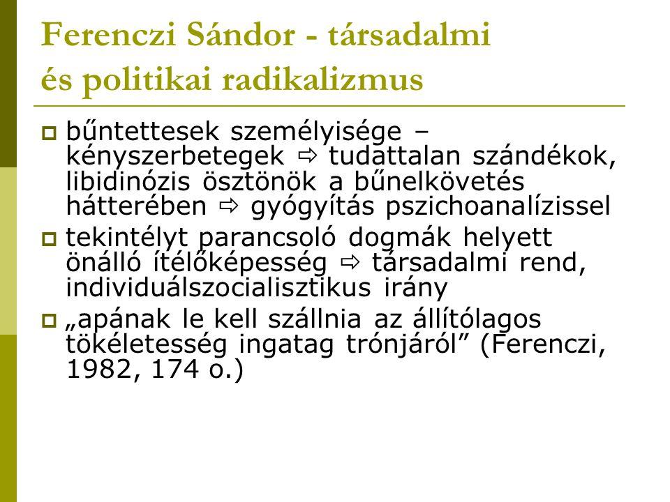 Ferenczi Sándor - társadalmi és politikai radikalizmus  bűntettesek személyisége – kényszerbetegek  tudattalan szándékok, libidinózis ösztönök a bűn