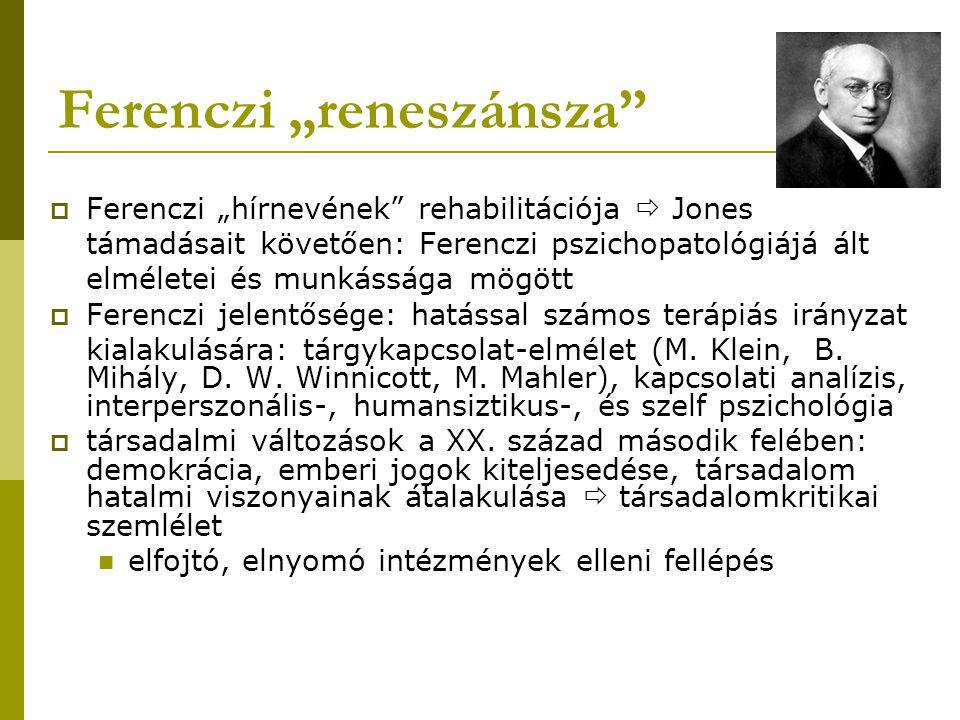 """Ferenczi """"reneszánsza""""  Ferenczi """"hírnevének"""" rehabilitációja  Jones támadásait követően: Ferenczi pszichopatológiájá ált elméletei és munkássága mö"""