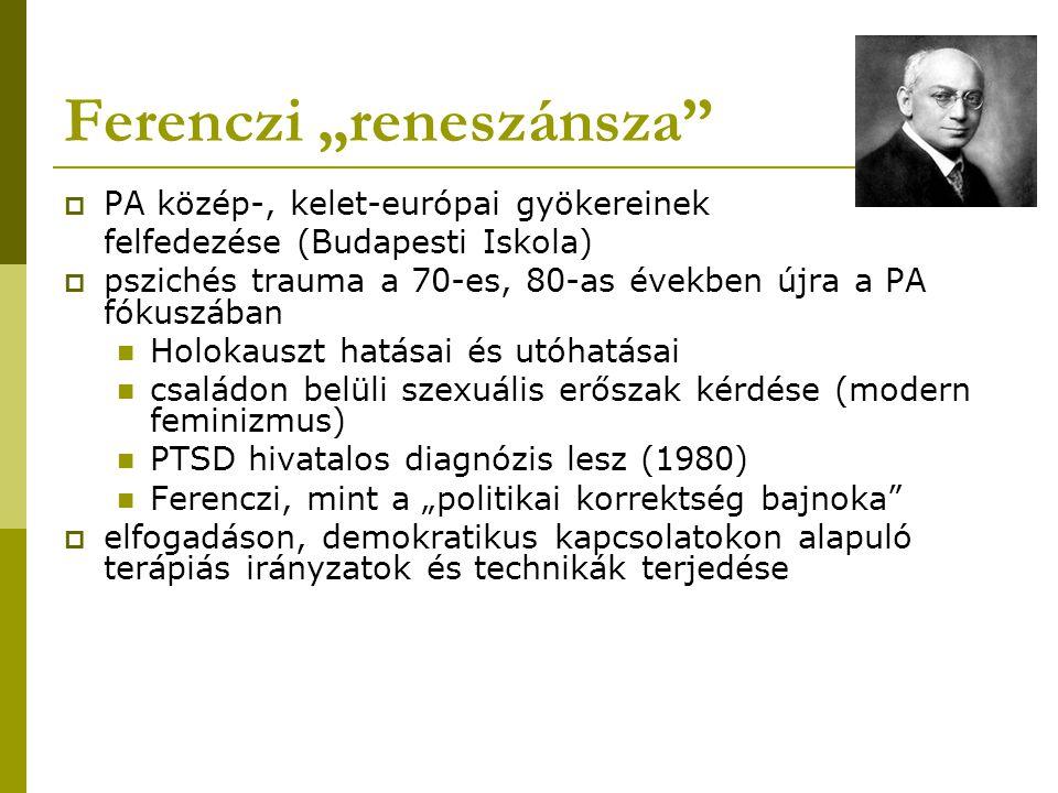 """Ferenczi """"reneszánsza""""  PA közép-, kelet-európai gyökereinek felfedezése (Budapesti Iskola)  pszichés trauma a 70-es, 80-as években újra a PA fókusz"""