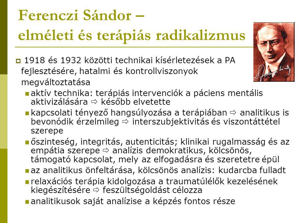Ferenczi Sándor – elméleti és terápiás radikalizmus  1931: pszichoanalitikus klinika megalapítása és vezetése  elméleti újítások: tárgykapcsolati fókusz (korai anya-gyerek kapcsolat jelentősége), pszichoanalitikus pedagógia, trauma- elmélet, regresszió szerepe