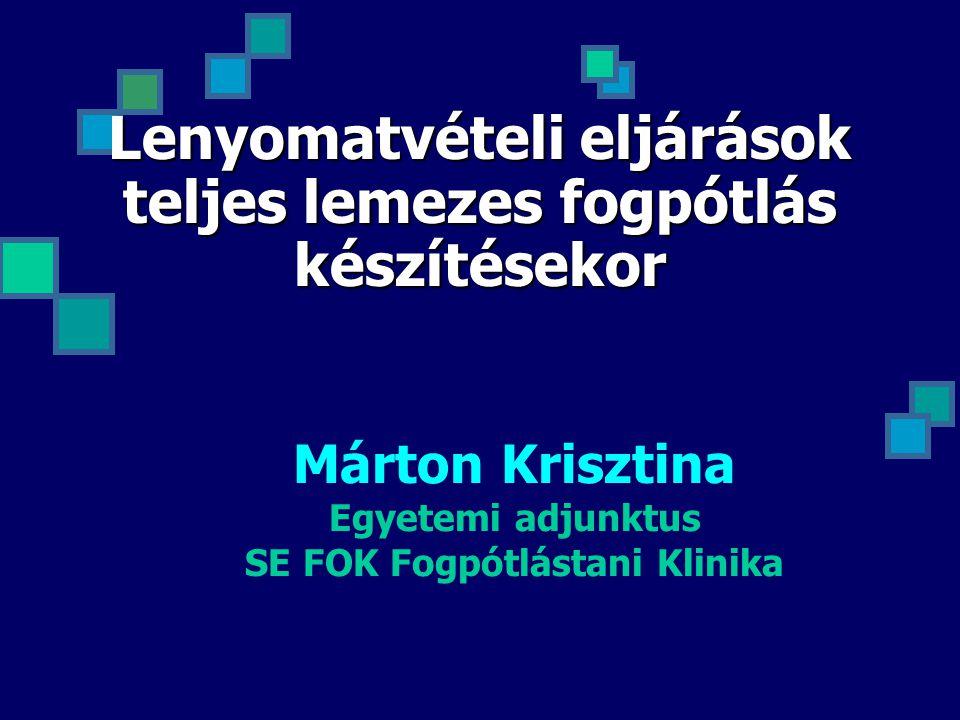 Lenyomatvételi eljárások teljes lemezes fogpótlás készítésekor Márton Krisztina Egyetemi adjunktus SE FOK Fogpótlástani Klinika