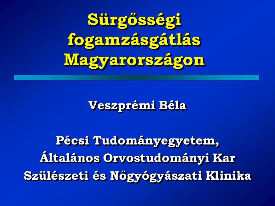 Sürgősségi fogamzásgátlás Magyarországon Veszprémi Béla Pécsi Tudományegyetem, Általános Orvostudományi Kar Szülészeti és Nőgyógyászati Klinika Veszpr