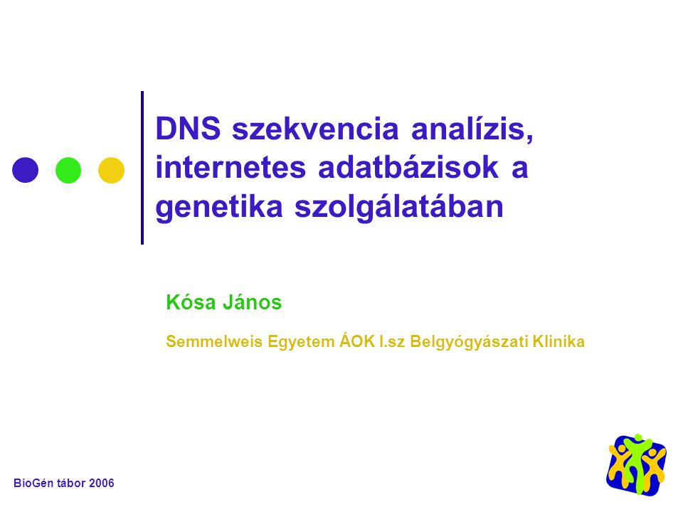 BioGén tábor 2006 DNS szekvencia analízis, internetes adatbázisok a genetika szolgálatában Kósa János Semmelweis Egyetem ÁOK I.sz Belgyógyászati Klinika