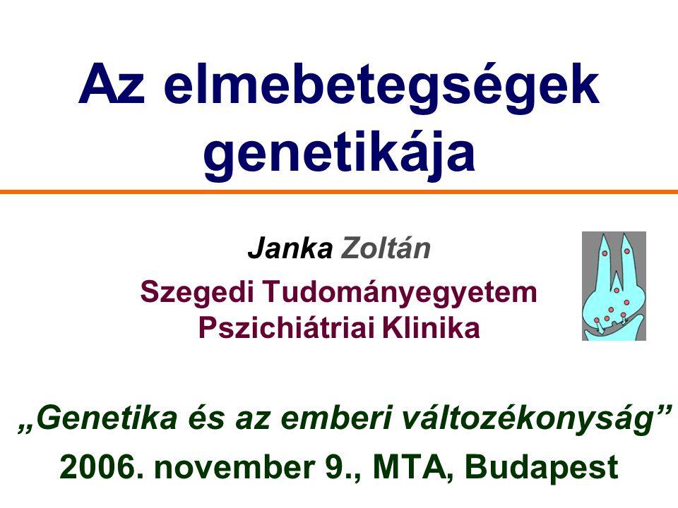 """Az elmebetegségek genetikája Janka Zoltán Szegedi Tudományegyetem Pszichiátriai Klinika """"Genetika és az emberi változékonyság"""" 2006. november 9., MTA,"""