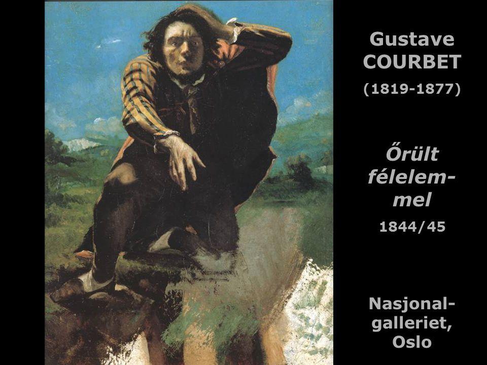 Gustave COURBET (1819-1877) Őrült félelem- mel 1844/45 Nasjonal- galleriet, Oslo