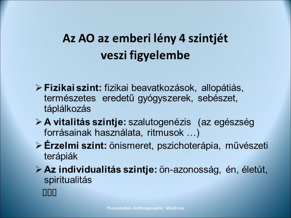 Az AO az emberi lény 4 szintjét veszi figyelembe  Fizikai szint: fizikai beavatkozások, allopátiás, természetes eredetű gyógyszerek, sebészet, táplál