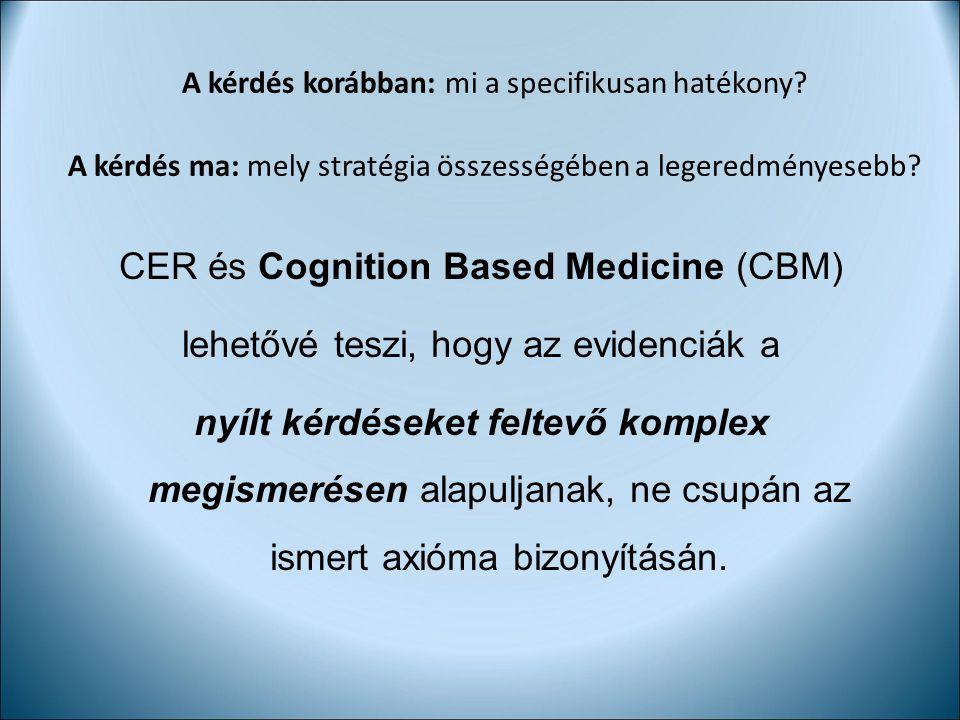 CER és Cognition Based Medicine (CBM) lehetővé teszi, hogy az evidenciák a nyílt kérdéseket feltevő komplex megismerésen alapuljanak, ne csupán az ism