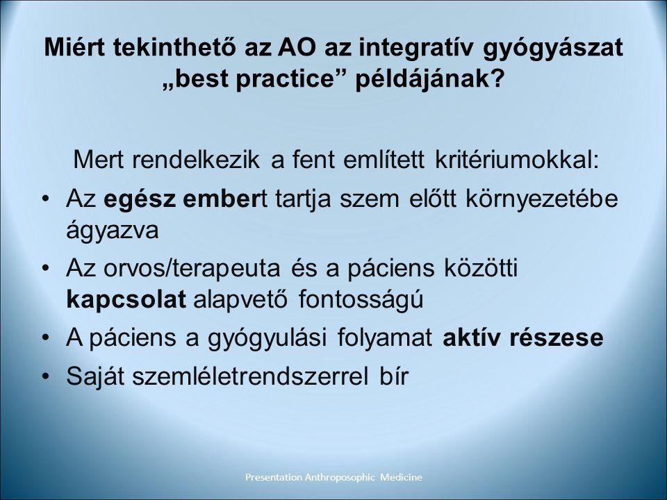 """Miért tekinthető az AO az integratív gyógyászat """"best practice"""" példájának? Mert rendelkezik a fent említett kritériumokkal: Az egész embert tartja sz"""