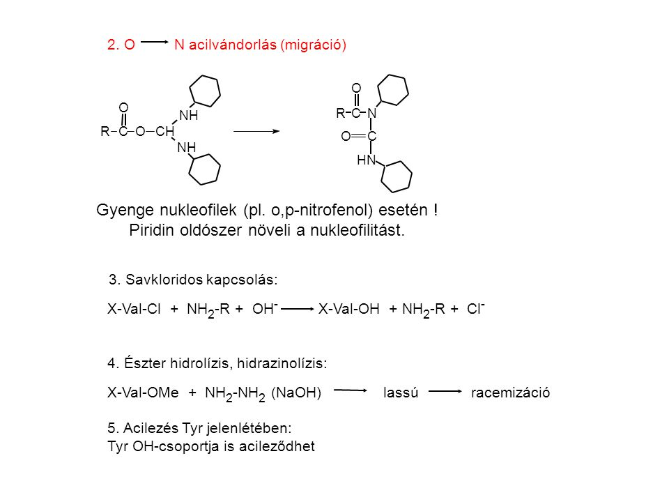 2. ON acilvándorlás (migráció) Gyenge nukleofilek (pl. o,p-nitrofenol) esetén ! Piridin oldószer növeli a nukleofilitást. RCOCH NH OC HN NC O R O 3. S