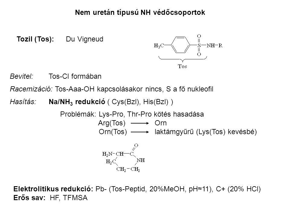 Nem uretán típusú NH védőcsoportok Tozil (Tos): Du Vigneud Bevitel: Tos-Cl formában Racemizáció: Tos-Aaa-OH kapcsolásakor nincs, S a fő nukleofil Hasí