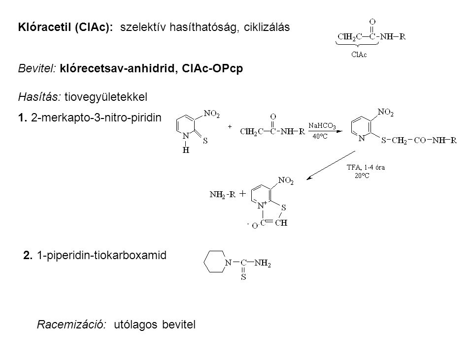 Klóracetil (ClAc): szelektív hasíthatóság, ciklizálás Bevitel: klórecetsav-anhidrid, ClAc-OPcp Hasítás: tiovegyületekkel 1. 2-merkapto-3-nitro-piridin