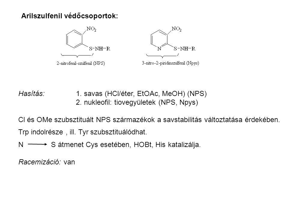 Arilszulfenil védőcsoportok: Hasítás: 1. savas (HCl/éter, EtOAc, MeOH) (NPS) 2. nukleofil: tiovegyületek (NPS, Npys) Cl és OMe szubsztituált NPS szárm