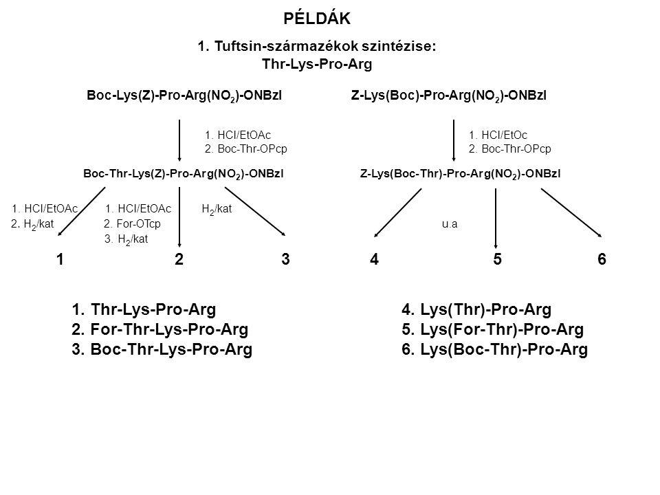 PÉLDÁK 1. Tuftsin-származékok szintézise: Thr-Lys-Pro-Arg Boc-Lys(Z)-Pro-Arg(NO 2 )-ONBzl Z-Lys(Boc)-Pro-Arg(NO 2 )-ONBzl 1. HCl/EtOAc1. HCl/EtOc2. Bo