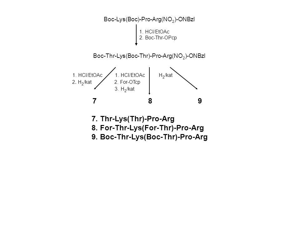 Boc-Lys(Boc)-Pro-Arg(NO 2 )-ONBzl 1. HCl/EtOAc 2. Boc-Thr-OPcp Boc-Thr-Lys(Boc-Thr)-Pro-Arg(NO 2 )-ONBzl 1. HCl/EtOAc 1. HCl/EtOAc H 2 /kat 2. H 2 /ka