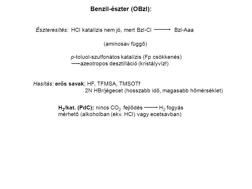 Benzil-észter (OBzl): Észteresítés: HCl katalízis nem jó, mert Bzl-Cl Bzl-Aaa (aminosav függő) p-toluol-szulfonátos katalízis (Fp csökkenés) azeotropos desztilláció (kristályvíz!) Hasítás: erős savak; HF, TFMSA, TMSOTf 2N HBr/jégecet (hosszabb idő, magasabb hőmérséklet) H 2 /kat.
