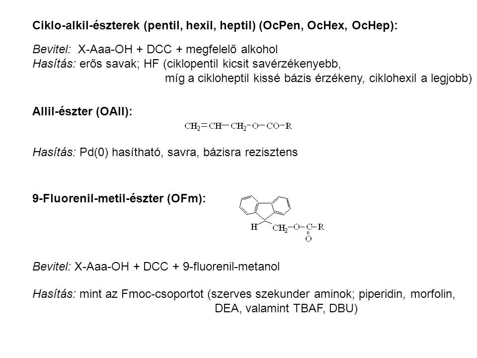 Ciklo-alkil-észterek (pentil, hexil, heptil) (OcPen, OcHex, OcHep): Bevitel: X-Aaa-OH + DCC + megfelelő alkohol Hasítás: erős savak; HF (ciklopentil k