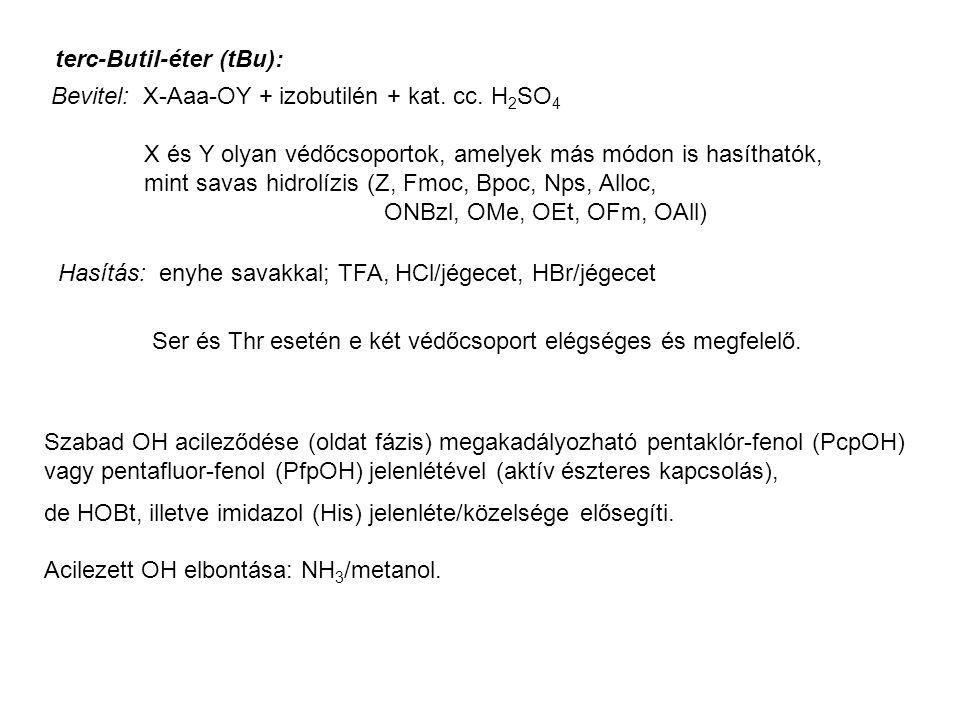 terc-Butil-éter (tBu): Bevitel: X-Aaa-OY + izobutilén + kat. cc. H 2 SO 4 X és Y olyan védőcsoportok, amelyek más módon is hasíthatók, mint savas hidr