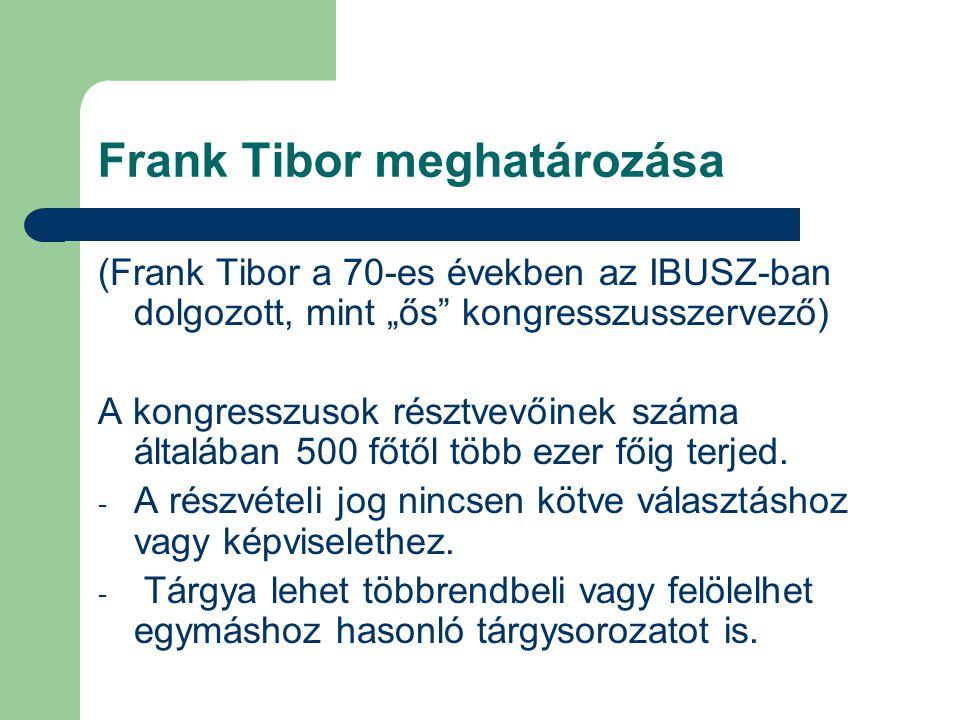 """Frank Tibor meghatározása (Frank Tibor a 70-es években az IBUSZ-ban dolgozott, mint """"ős kongresszusszervező) A kongresszusok résztvevőinek száma általában 500 főtől több ezer főig terjed."""