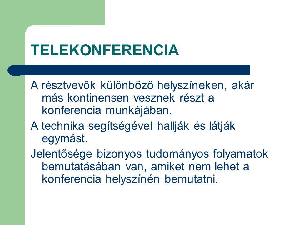 TELEKONFERENCIA A résztvevők különböző helyszíneken, akár más kontinensen vesznek részt a konferencia munkájában.