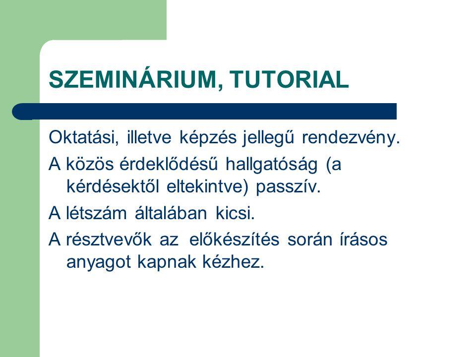 SZEMINÁRIUM, TUTORIAL Oktatási, illetve képzés jellegű rendezvény.