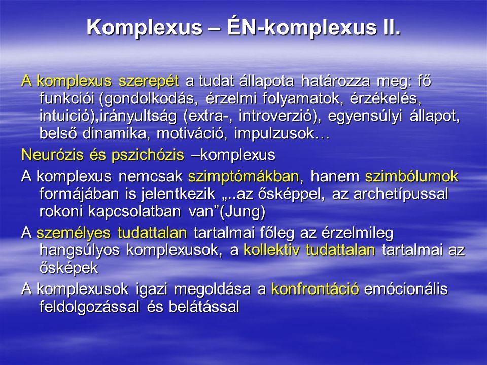 Komplexus – ÉN-komplexus II. A komplexus szerepét a tudat állapota határozza meg: fő funkciói (gondolkodás, érzelmi folyamatok, érzékelés, intuició),i