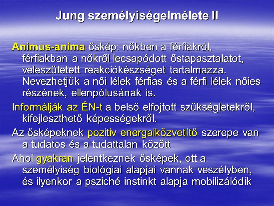Jung személyiségelmélete II Animus-anima őskép: nőkben a férfiakról, férfiakban a nőkről lecsapódott őstapasztalatot, veleszületett reakciókészséget t