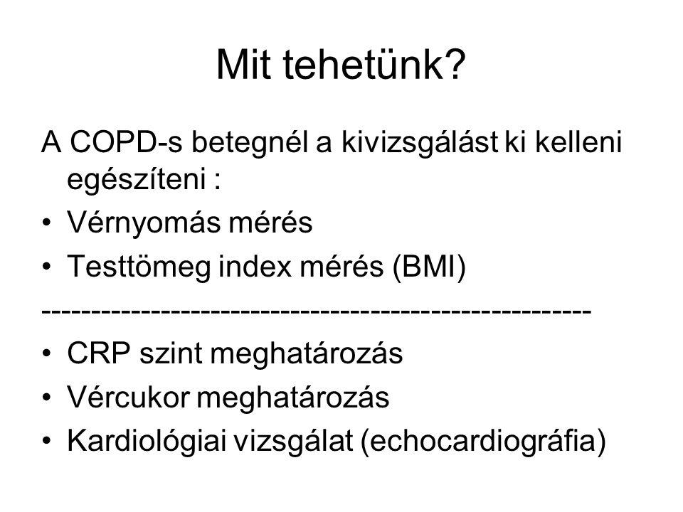 Mit tehetünk? A COPD-s betegnél a kivizsgálást ki kelleni egészíteni : Vérnyomás mérés Testtömeg index mérés (BMI) -----------------------------------
